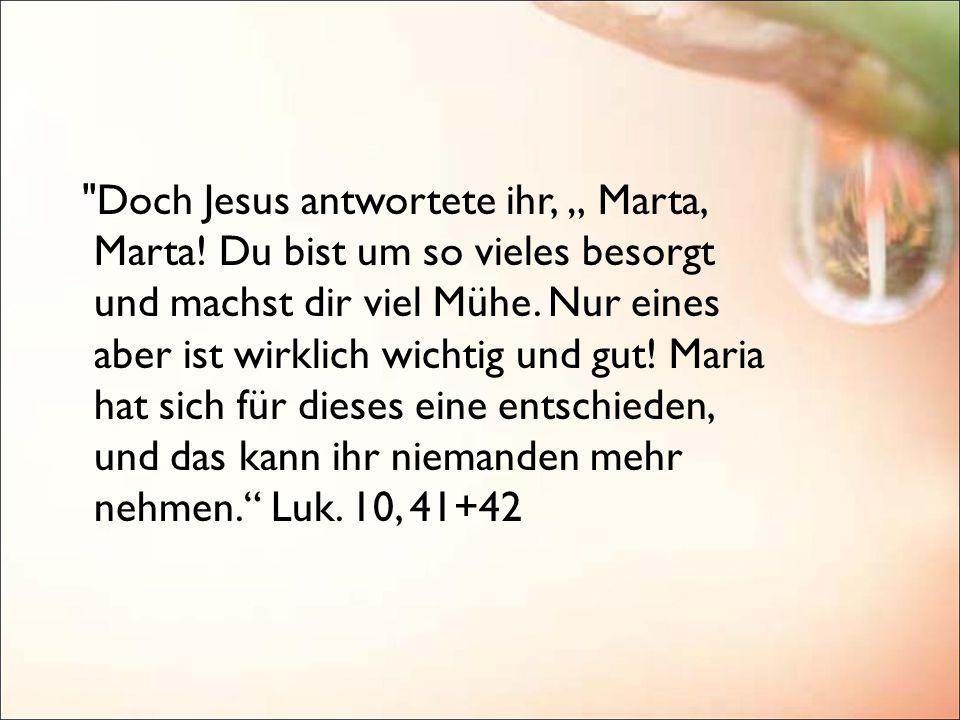 """Doch Jesus antwortete ihr, """" Marta, Marta"""