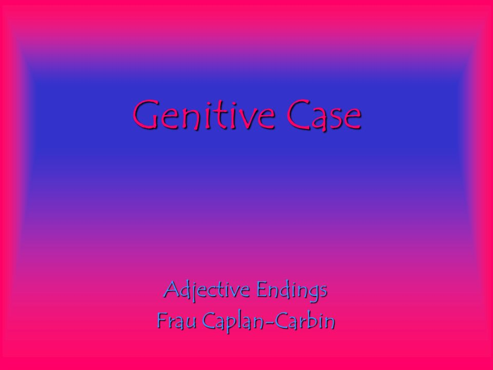 Adjective Endings Frau Caplan-Carbin