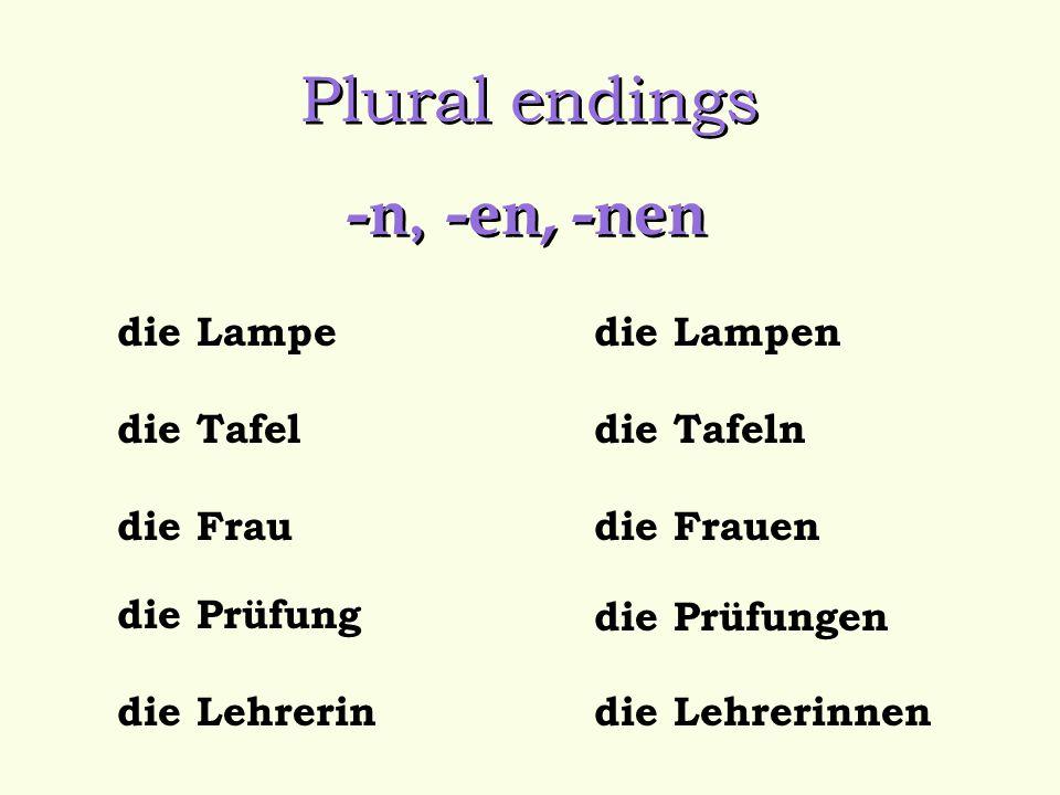 Plural endings -n, -en, -nen die Lampe die Lampen die Tafel die Tafeln