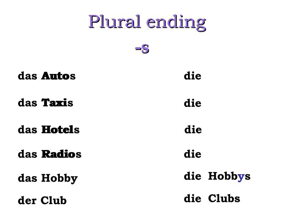 Plural ending -s das Auto Autos Taxis Hotels Radios die das Taxi die