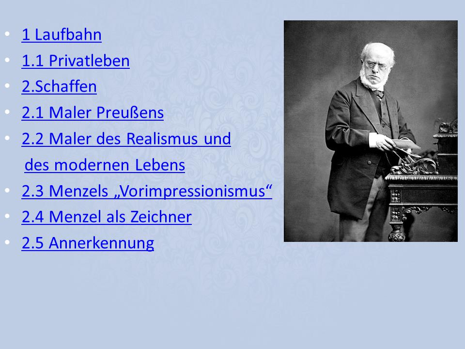 1 Laufbahn 1.1 Privatleben. 2.Schaffen. 2.1 Maler Preußens. 2.2 Maler des Realismus und. des modernen Lebens.