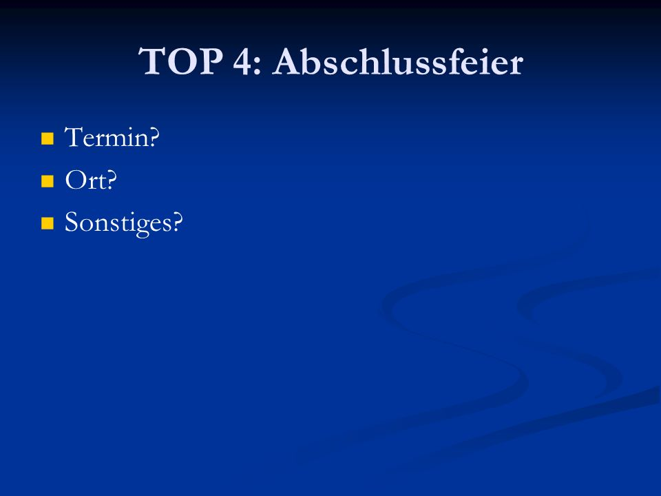 TOP 4: Abschlussfeier Termin Ort Sonstiges