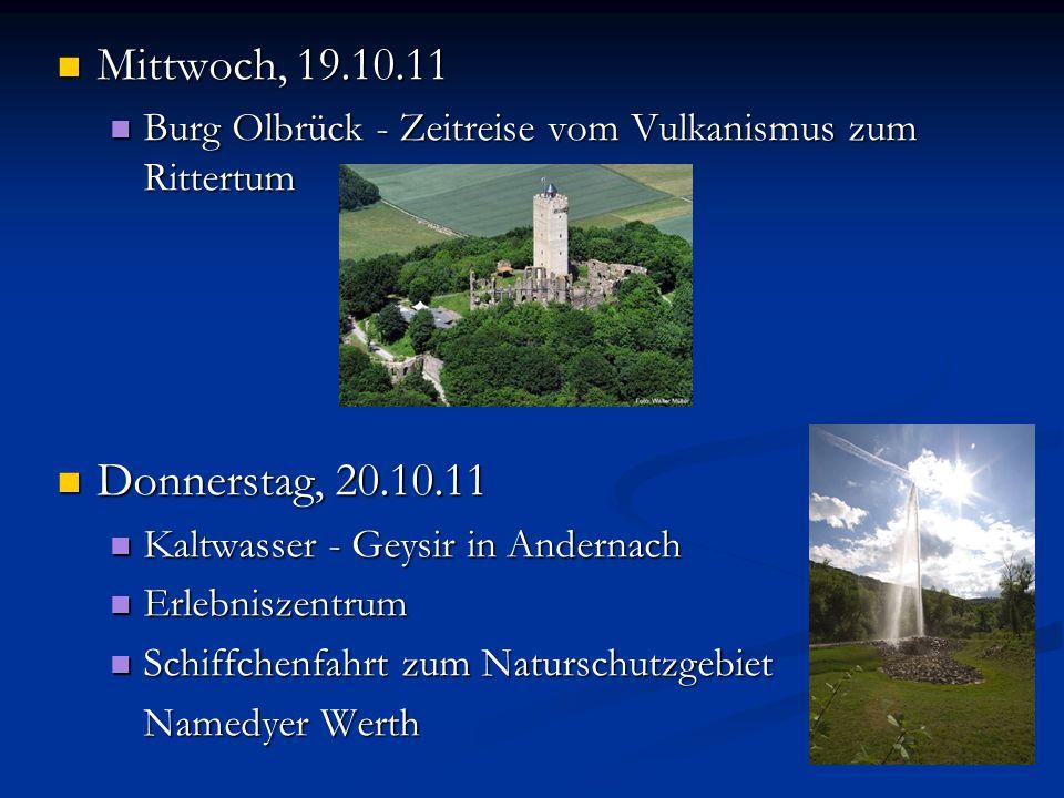 Mittwoch, 19.10.11 Burg Olbrück - Zeitreise vom Vulkanismus zum Rittertum. Donnerstag, 20.10.11. Kaltwasser - Geysir in Andernach.