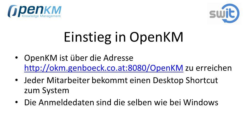 Einstieg in OpenKM OpenKM ist über die Adresse http://okm.genboeck.co.at:8080/OpenKM zu erreichen.
