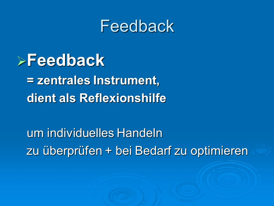 Feedback Feedback = zentrales Instrument, dient als Reflexionshilfe