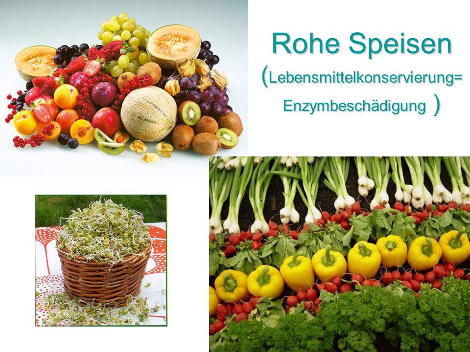 Rohe Speisen (Lebensmittelkonservierung=Enzymbeschädigung )