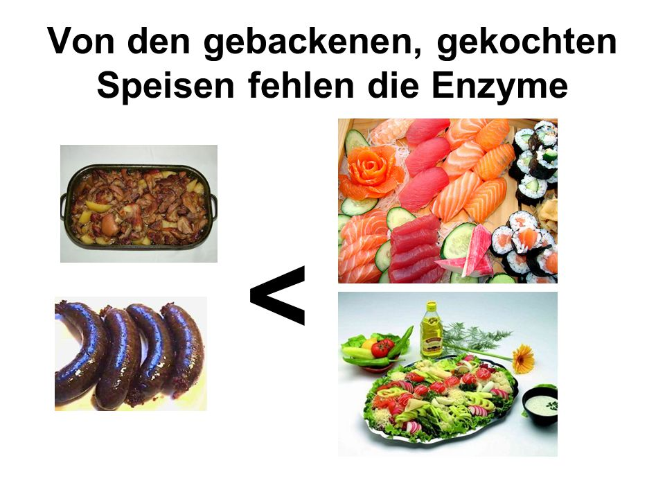 Von den gebackenen, gekochten Speisen fehlen die Enzyme