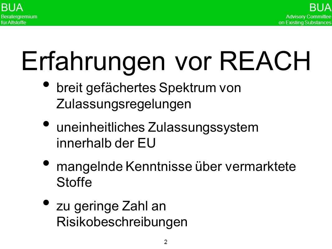 Erfahrungen vor REACH breit gefächertes Spektrum von Zulassungsregelungen. uneinheitliches Zulassungssystem innerhalb der EU.