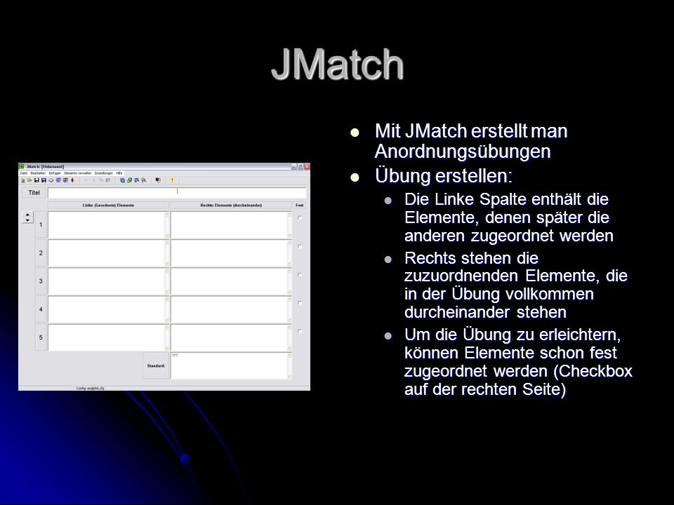JMatch Mit JMatch erstellt man Anordnungsübungen Übung erstellen: