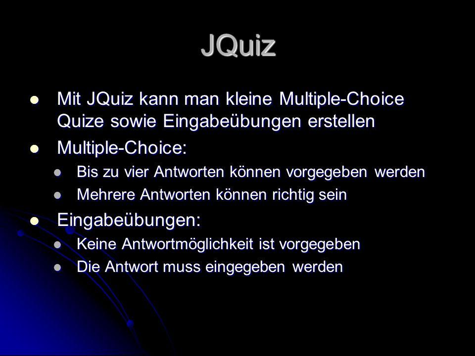 JQuiz Mit JQuiz kann man kleine Multiple-Choice Quize sowie Eingabeübungen erstellen. Multiple-Choice:
