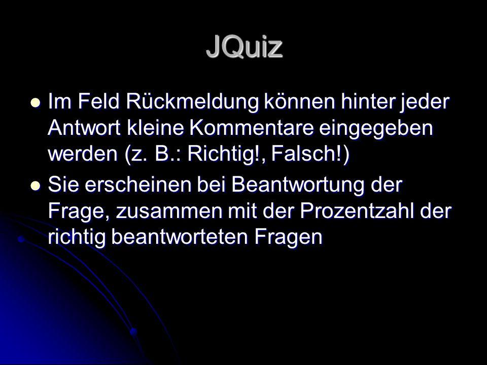JQuiz Im Feld Rückmeldung können hinter jeder Antwort kleine Kommentare eingegeben werden (z. B.: Richtig!, Falsch!)