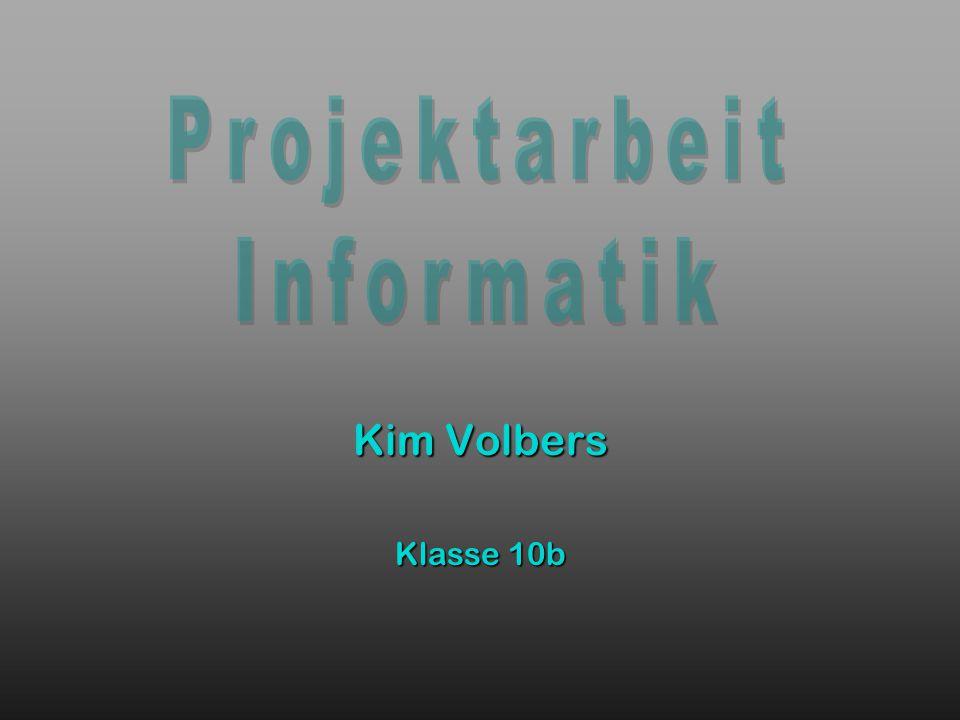 Projektarbeit Informatik Kim Volbers Klasse 10b