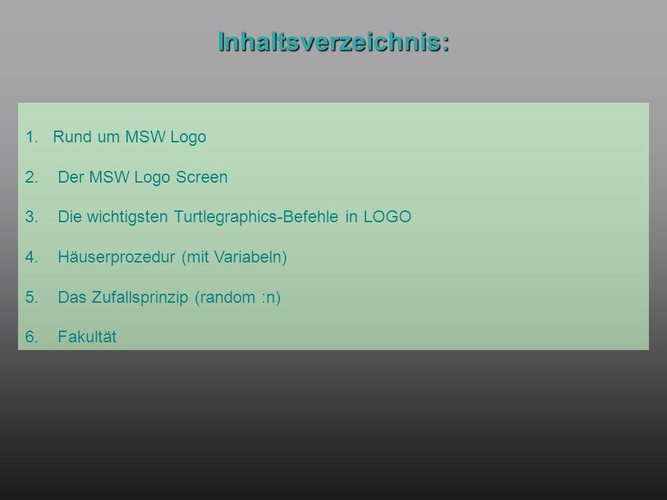 Inhaltsverzeichnis: 1. Rund um MSW Logo 2. Der MSW Logo Screen