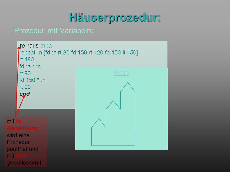 Häuserprozedur: Prozedur mit Variabeln: to haus :n :a