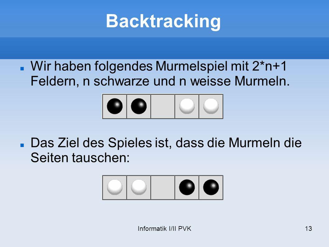Backtracking Wir haben folgendes Murmelspiel mit 2*n+1 Feldern, n schwarze und n weisse Murmeln.