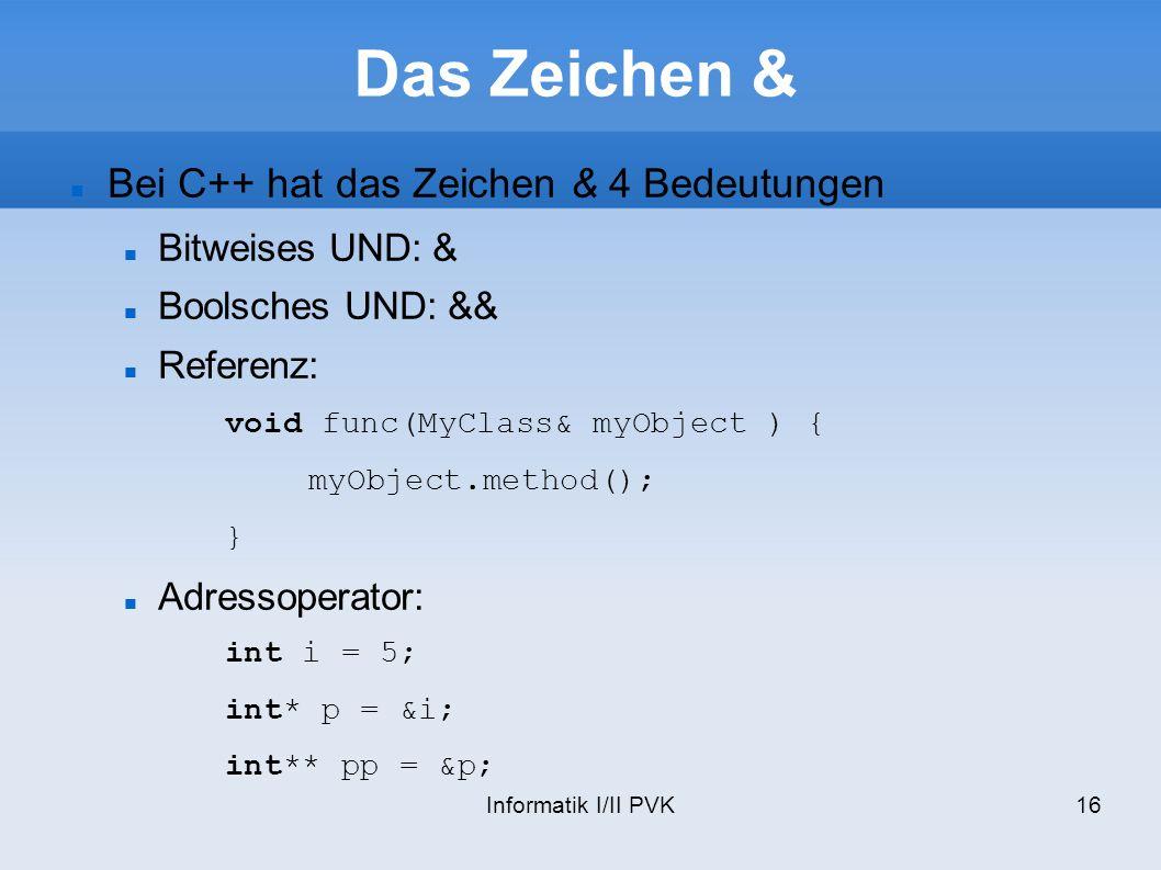 Das Zeichen & Bei C++ hat das Zeichen & 4 Bedeutungen Bitweises UND: &