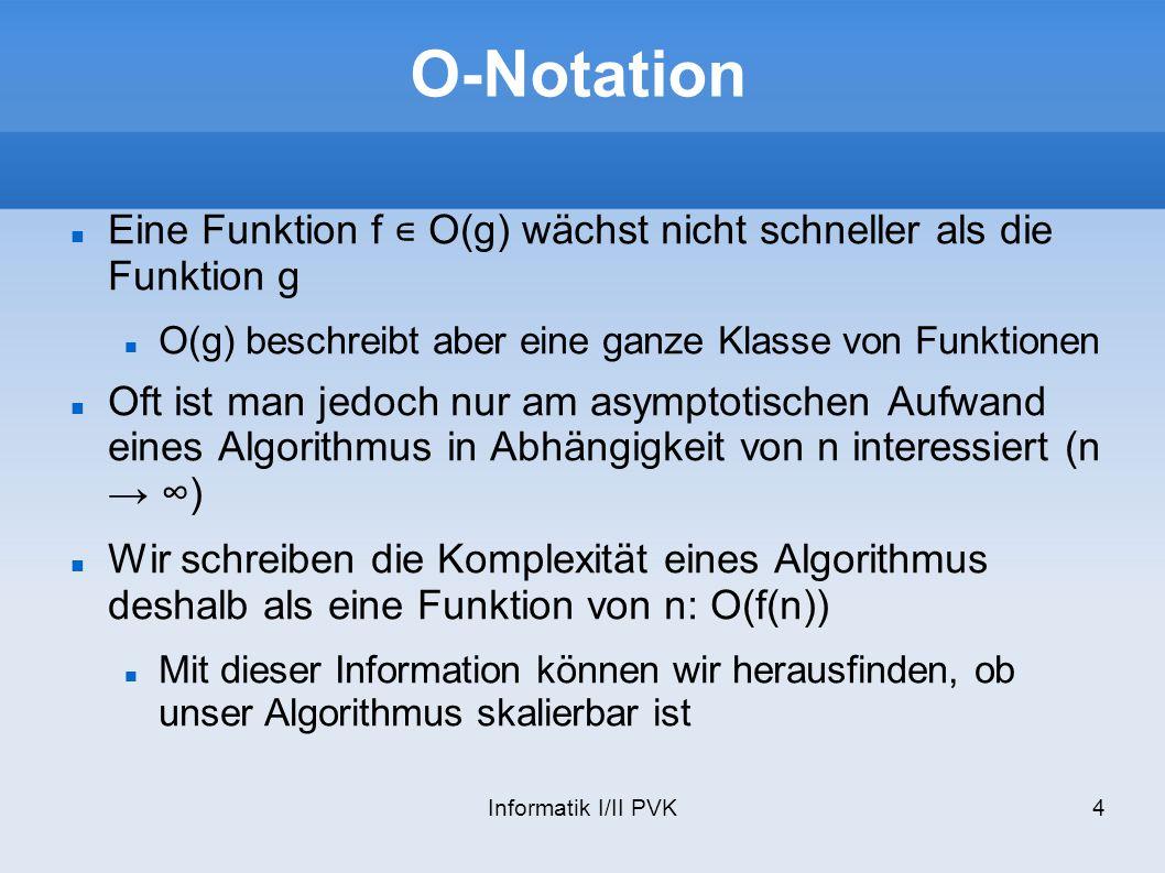 O-Notation Eine Funktion f ∊ O(g) wächst nicht schneller als die Funktion g. O(g) beschreibt aber eine ganze Klasse von Funktionen.