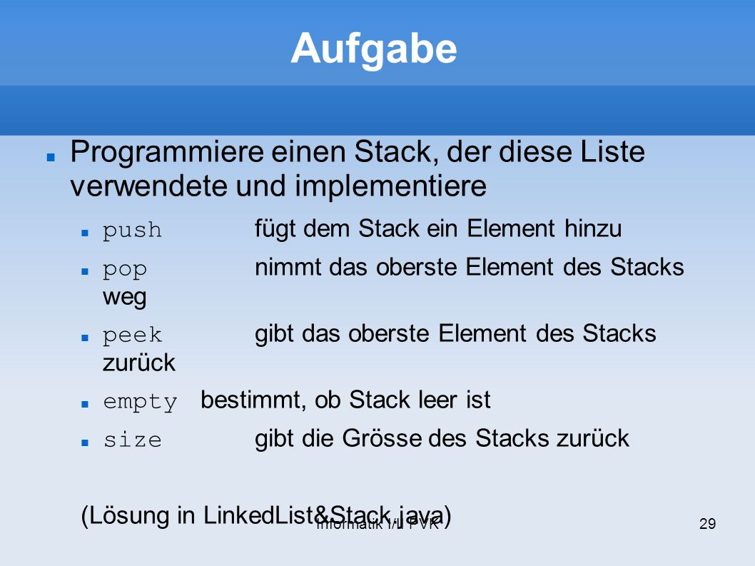 Aufgabe Programmiere einen Stack, der diese Liste verwendete und implementiere. push fügt dem Stack ein Element hinzu.