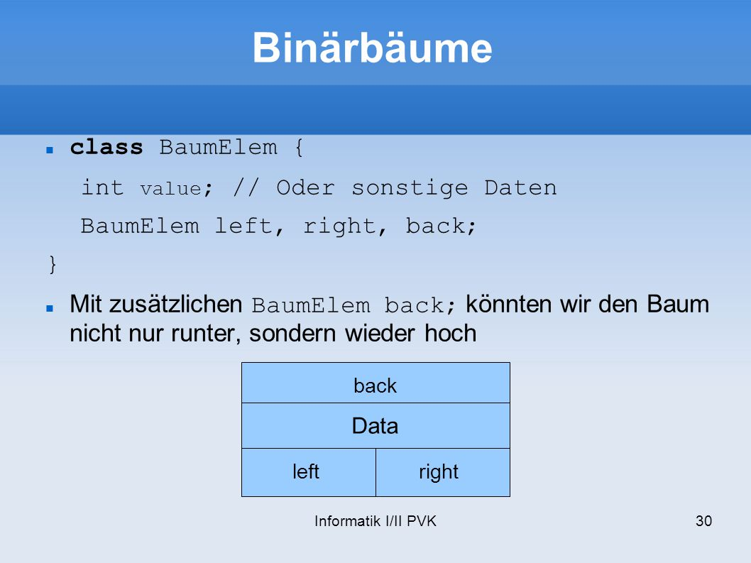 Binärbäume class BaumElem { int value; // Oder sonstige Daten