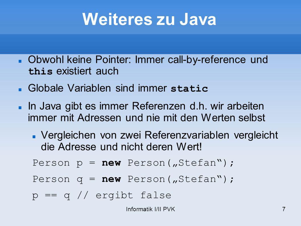 Weiteres zu Java Obwohl keine Pointer: Immer call-by-reference und this existiert auch. Globale Variablen sind immer static.