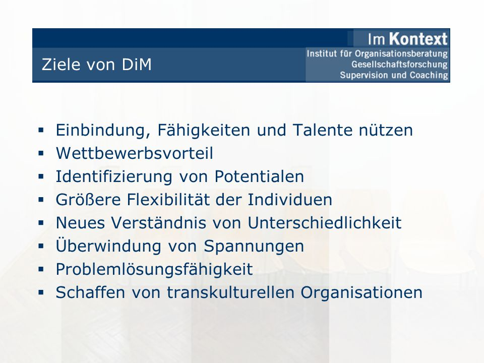 Ziele von DiM Einbindung, Fähigkeiten und Talente nützen. Wettbewerbsvorteil. Identifizierung von Potentialen.