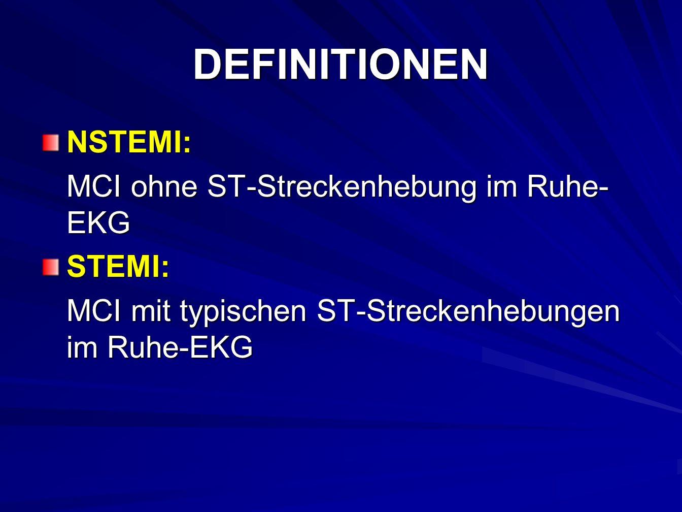 DEFINITIONEN NSTEMI: MCI ohne ST-Streckenhebung im Ruhe-EKG STEMI: