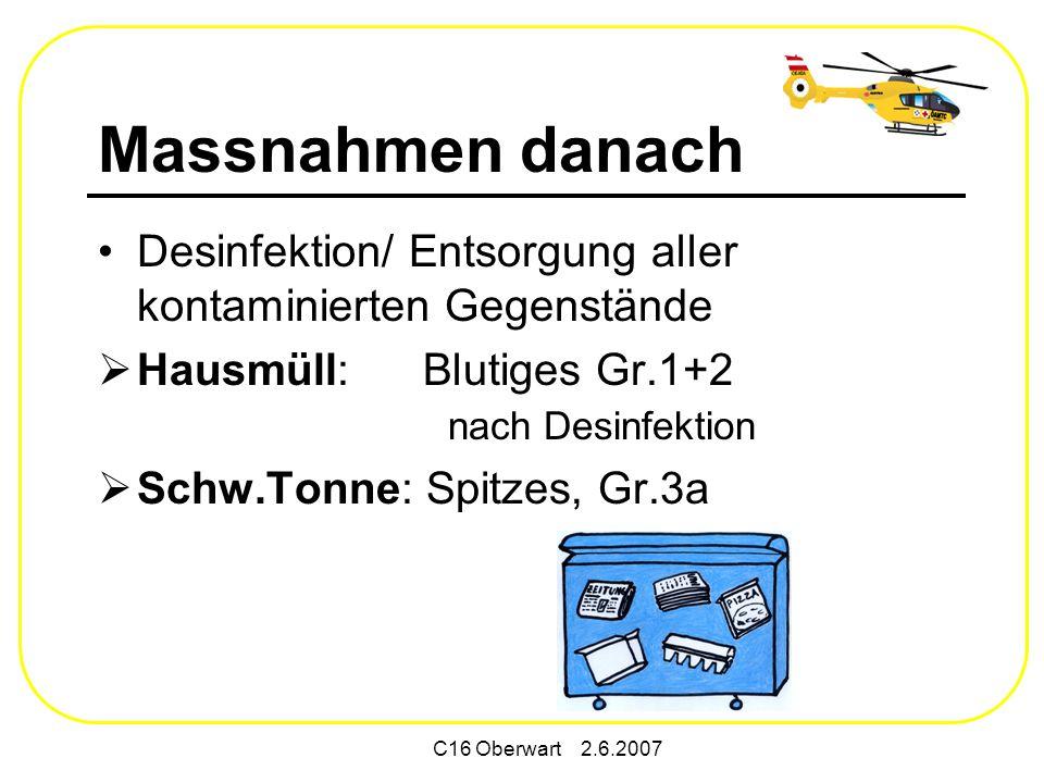 Massnahmen danach Desinfektion/ Entsorgung aller kontaminierten Gegenstände. Hausmüll: Blutiges Gr.1+2 nach Desinfektion.