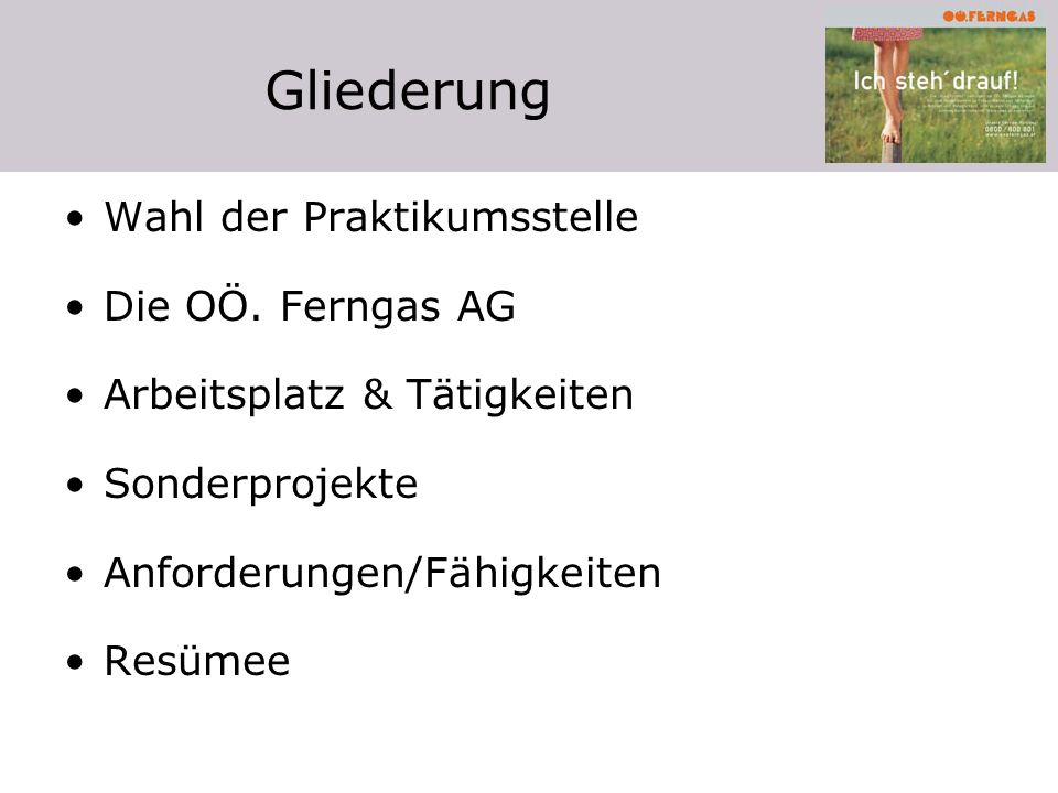 Gliederung Wahl der Praktikumsstelle Die OÖ. Ferngas AG