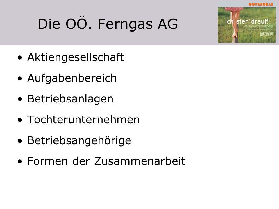 Die OÖ. Ferngas AG Aktiengesellschaft Aufgabenbereich Betriebsanlagen