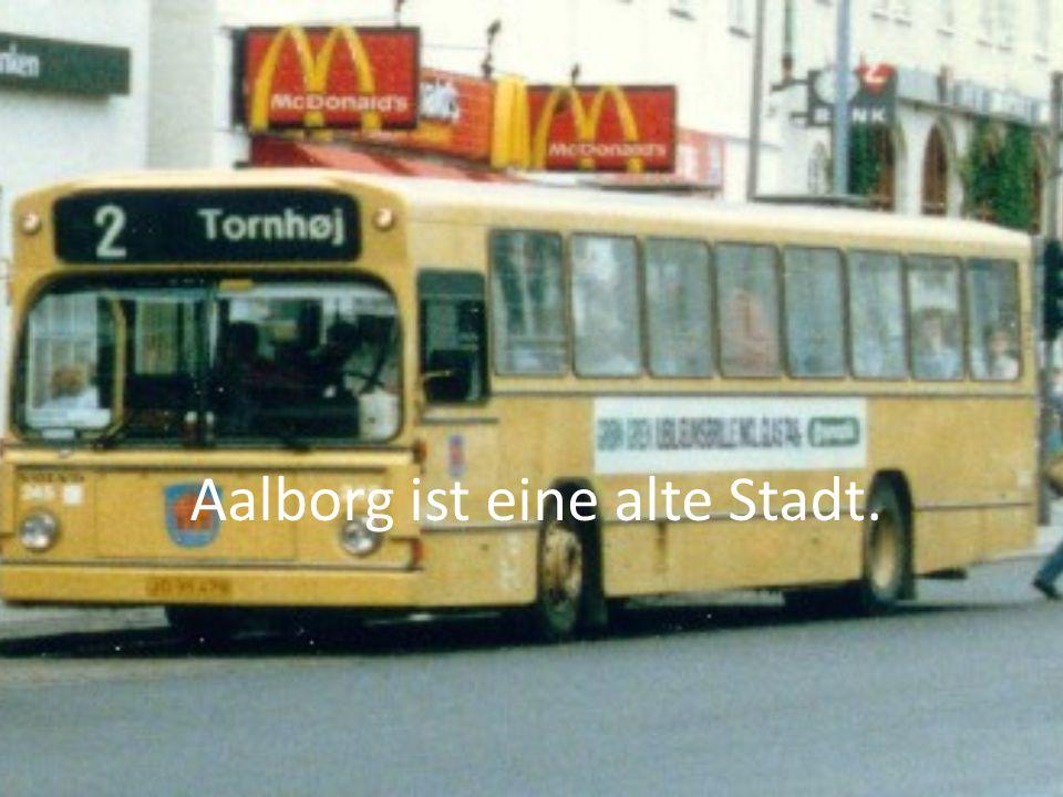 Aalborg ist eine alte Stadt.