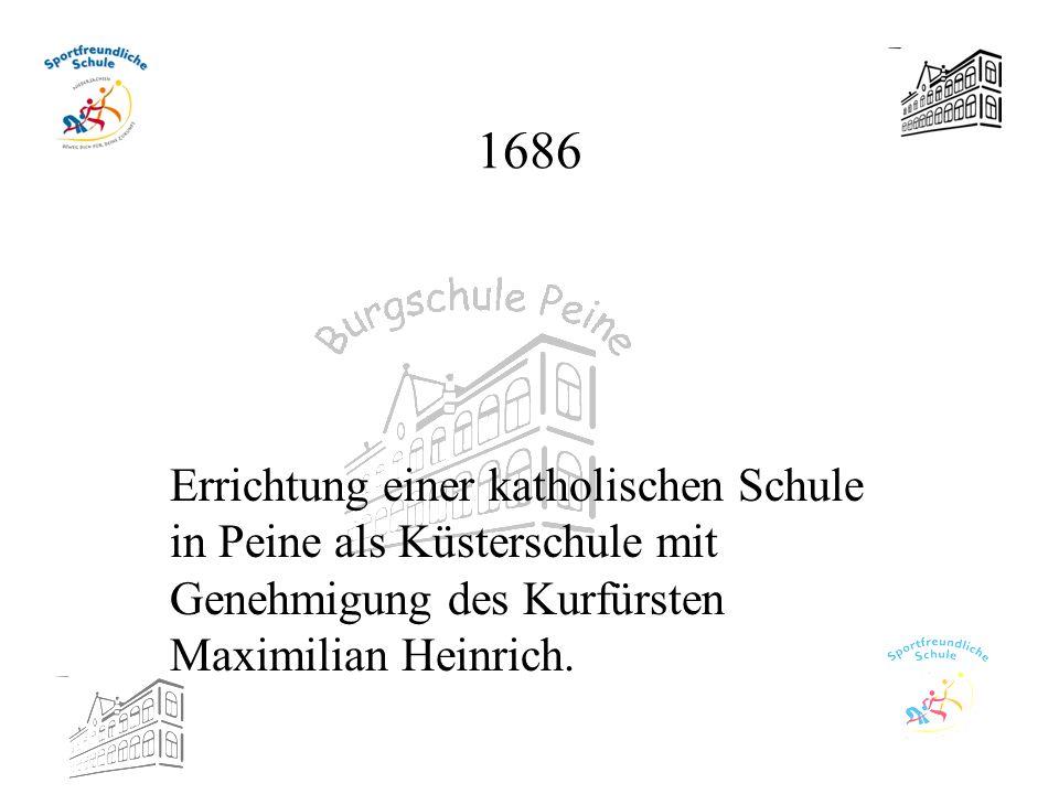 1686 Errichtung einer katholischen Schule in Peine als Küsterschule mit Genehmigung des Kurfürsten Maximilian Heinrich.