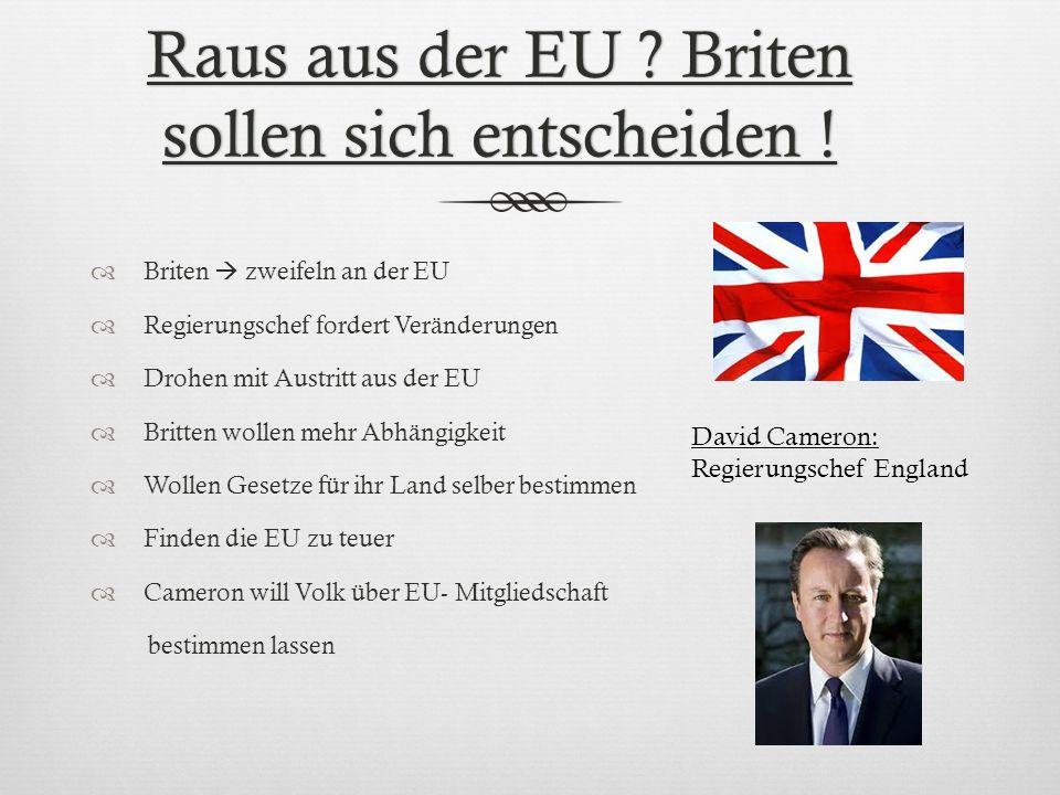 Raus aus der EU Briten sollen sich entscheiden !