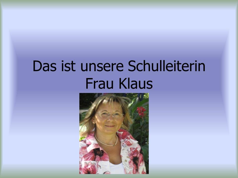Das ist unsere Schulleiterin Frau Klaus