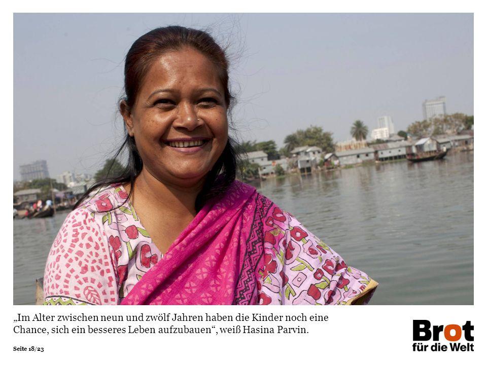 """""""Im Alter zwischen neun und zwölf Jahren haben die Kinder noch eine Chance, sich ein besseres Leben aufzubauen , weiß Hasina Parvin."""
