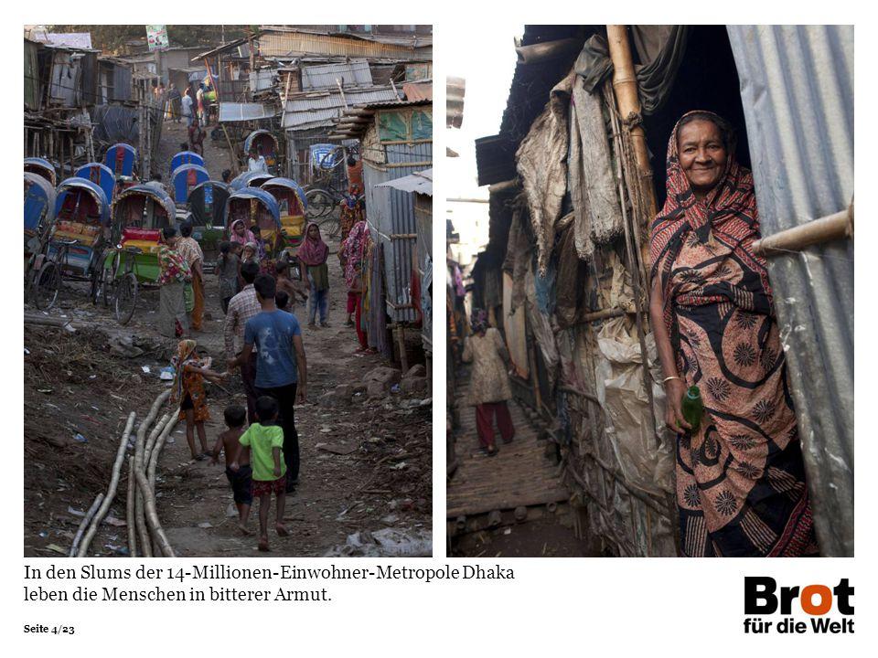 In den Slums der 14-Millionen-Einwohner-Metropole Dhaka leben die Menschen in bitterer Armut.