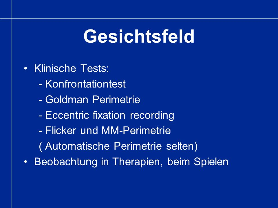 Gesichtsfeld Klinische Tests: - Konfrontationtest - Goldman Perimetrie