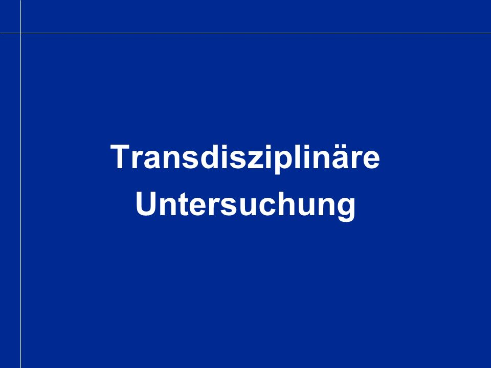 Transdisziplinäre Untersuchung