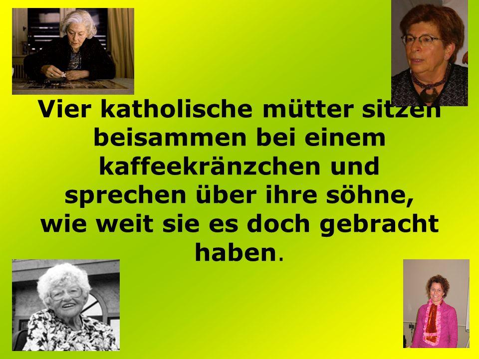 Vier katholische mütter sitzen beisammen bei einem kaffeekränzchen und sprechen über ihre söhne, wie weit sie es doch gebracht haben.