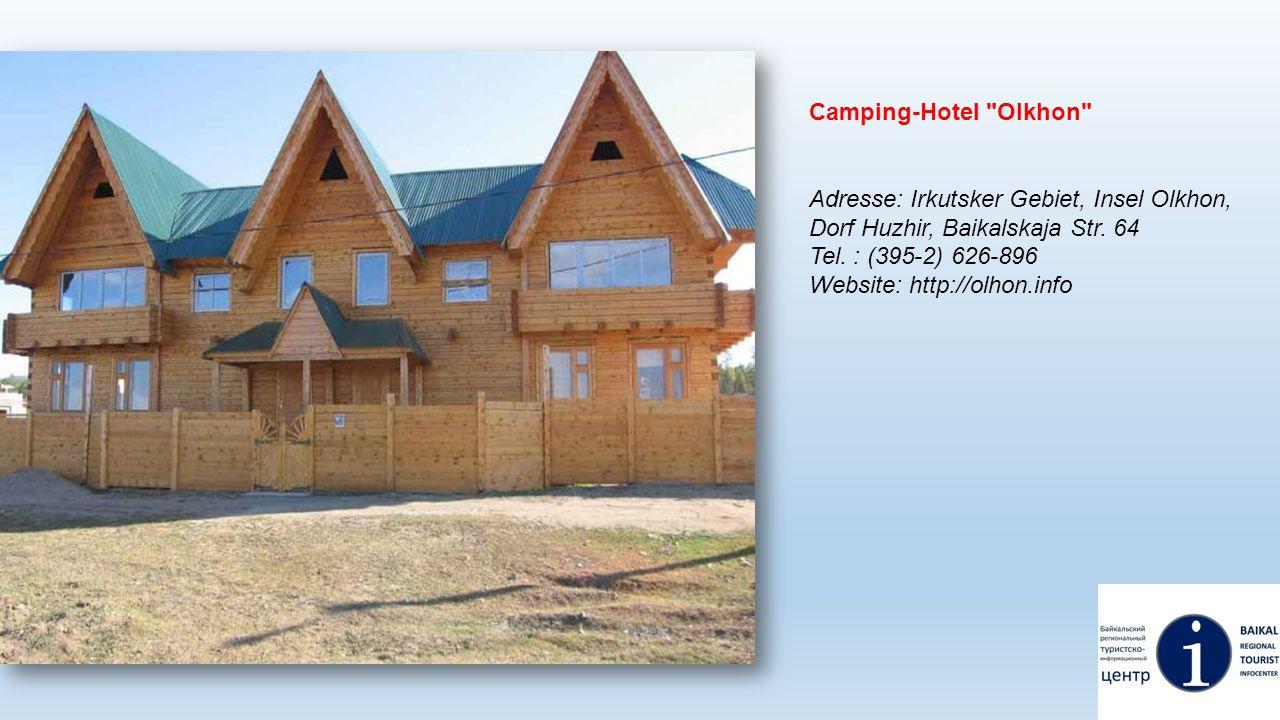 Camping-Hotel Olkhon Adresse: Irkutsker Gebiet, Insel Olkhon, Dorf Huzhir, Baikalskaja Str. 64. Tel. : (395-2) 626-896.