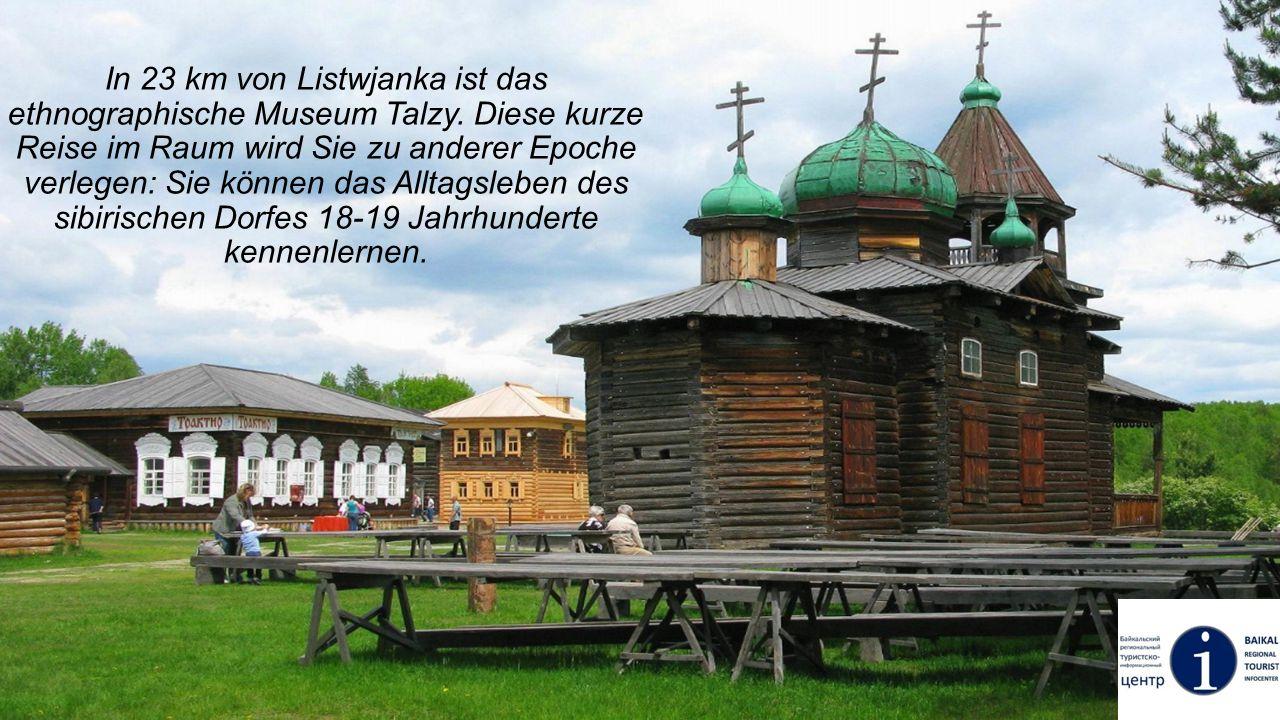 In 23 km von Listwjanka ist das ethnographische Museum Talzy