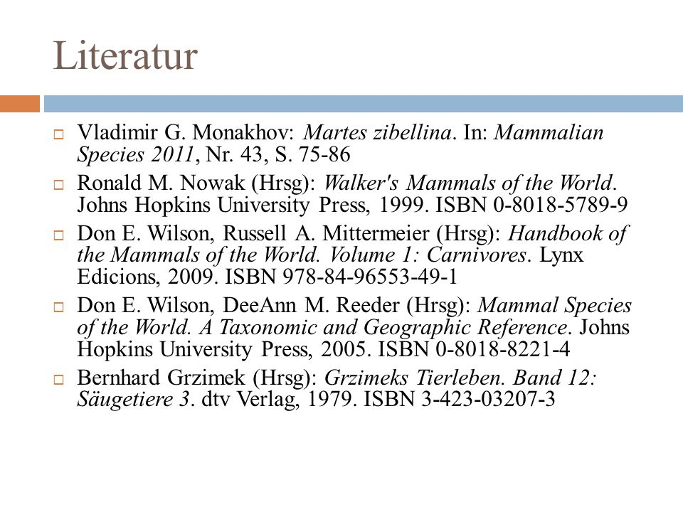 Literatur Vladimir G. Monakhov: Martes zibellina. In: Mammalian Species 2011, Nr. 43, S