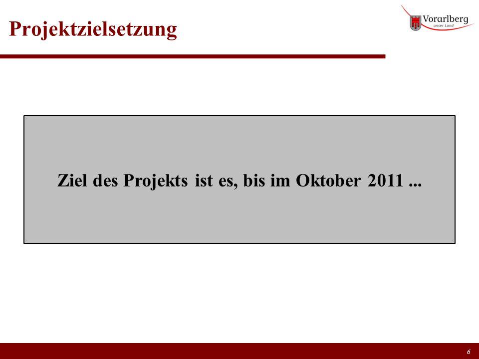 Ziel des Projekts ist es, bis im Oktober 2011 ...