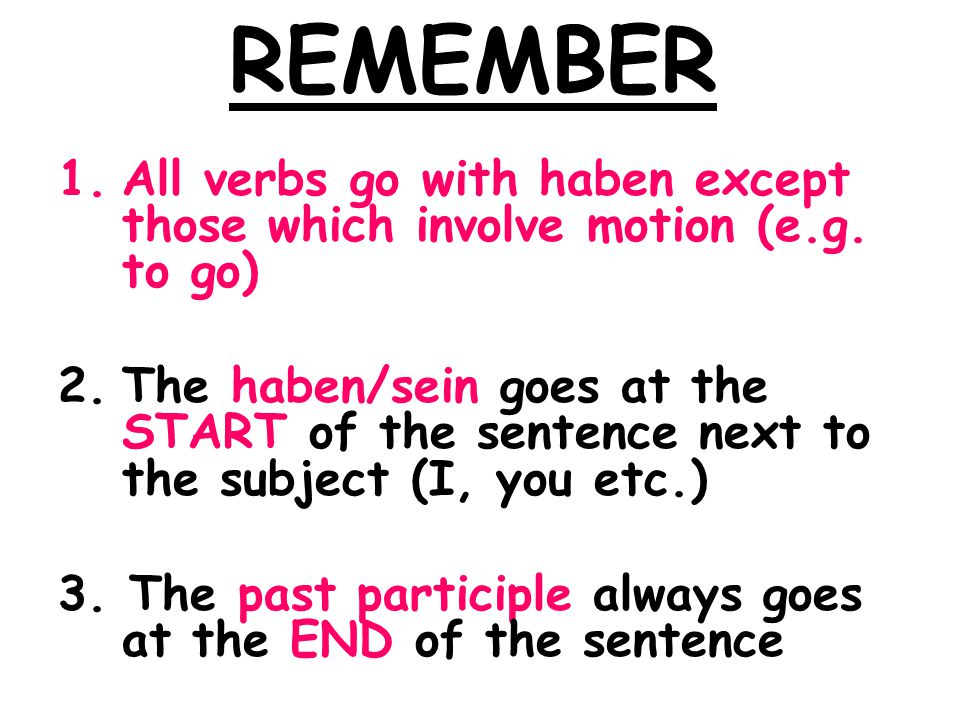 REMEMBER All verbs go with haben except those which involve motion (e.g. to go)