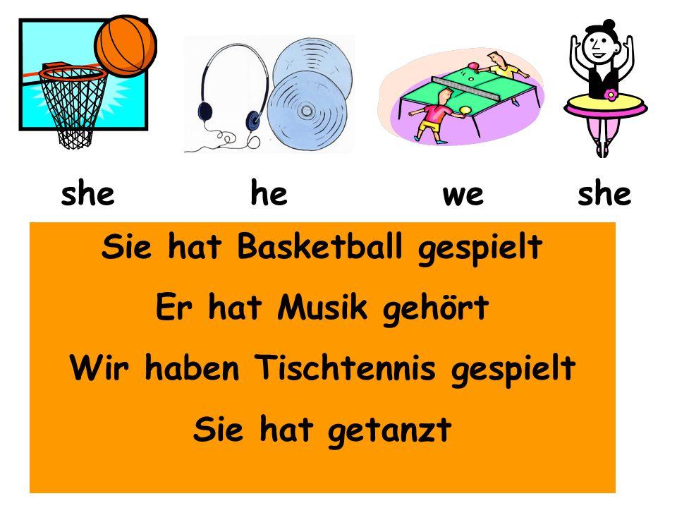 Sie hat Basketball gespielt Wir haben Tischtennis gespielt