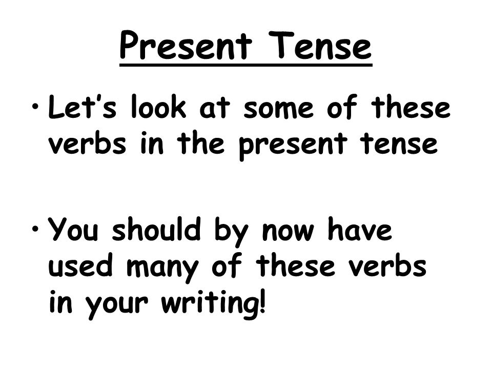 Present Tense Let's look at some of these verbs in the present tense