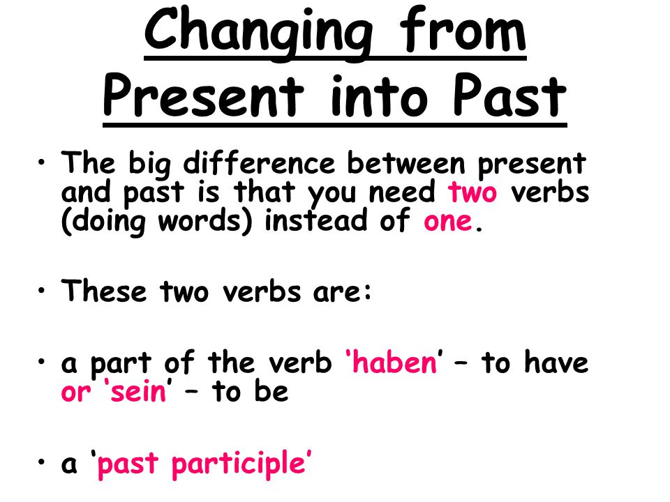 Changing from Present into Past