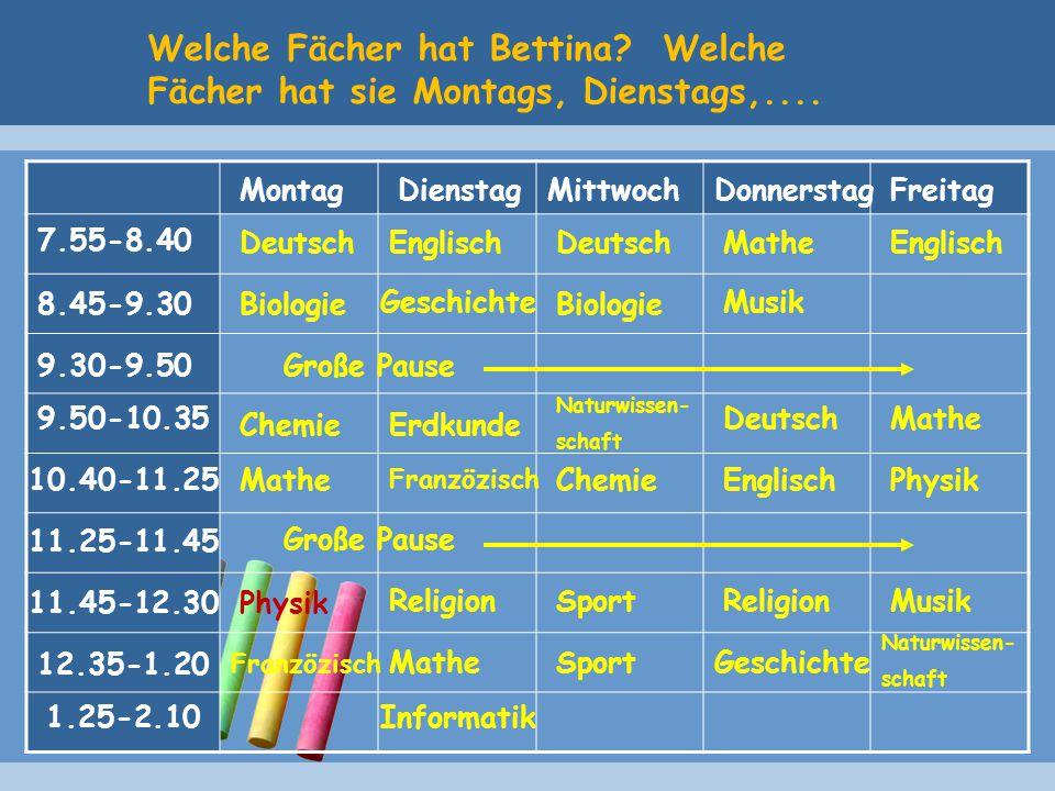 Welche Fächer hat Bettina Welche Fächer hat sie Montags, Dienstags,....