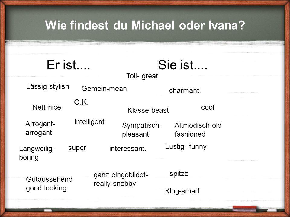 Wie findest du Michael oder Ivana