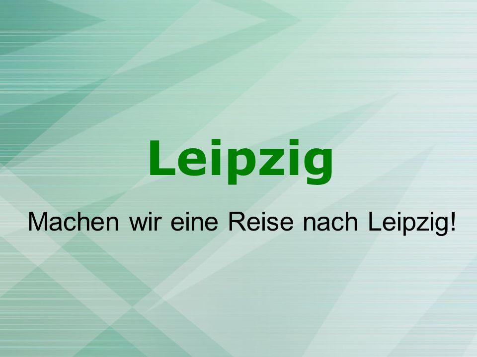 Machen wir eine Reise nach Leipzig!