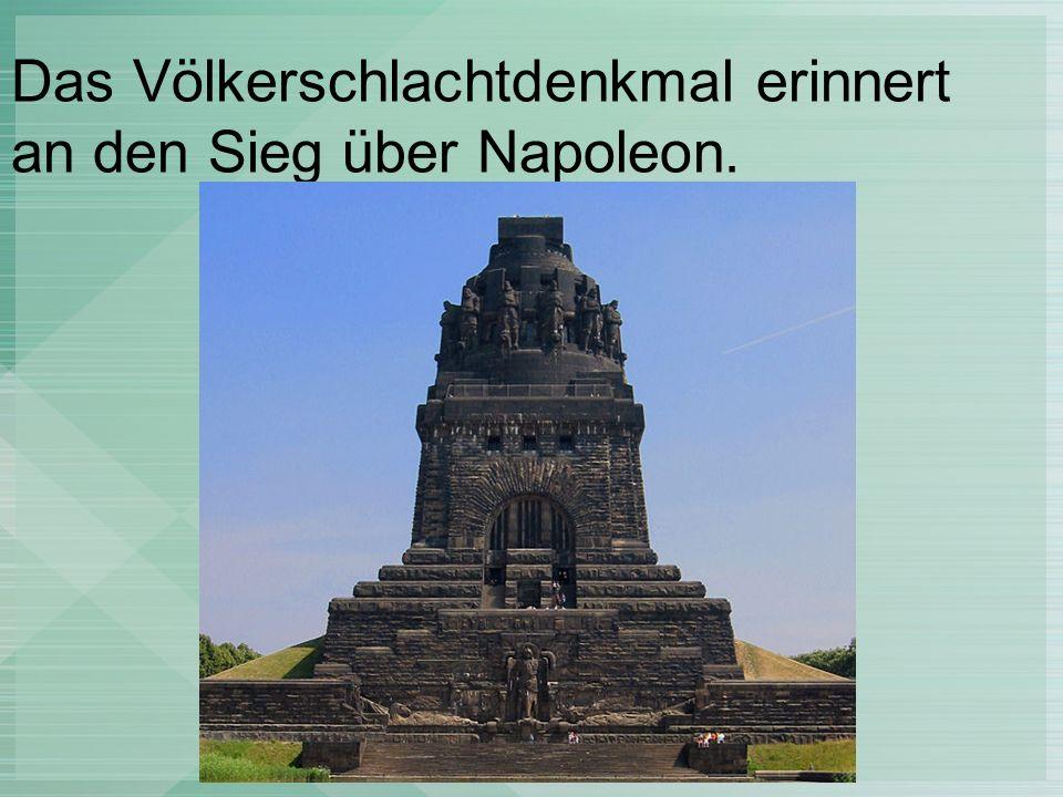 Das Völkerschlachtdenkmal erinnert an den Sieg über Napoleon.